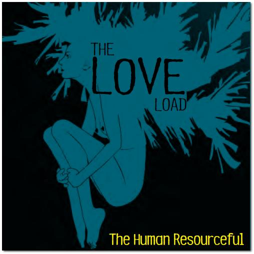 The Love Load - Human Resourceful
